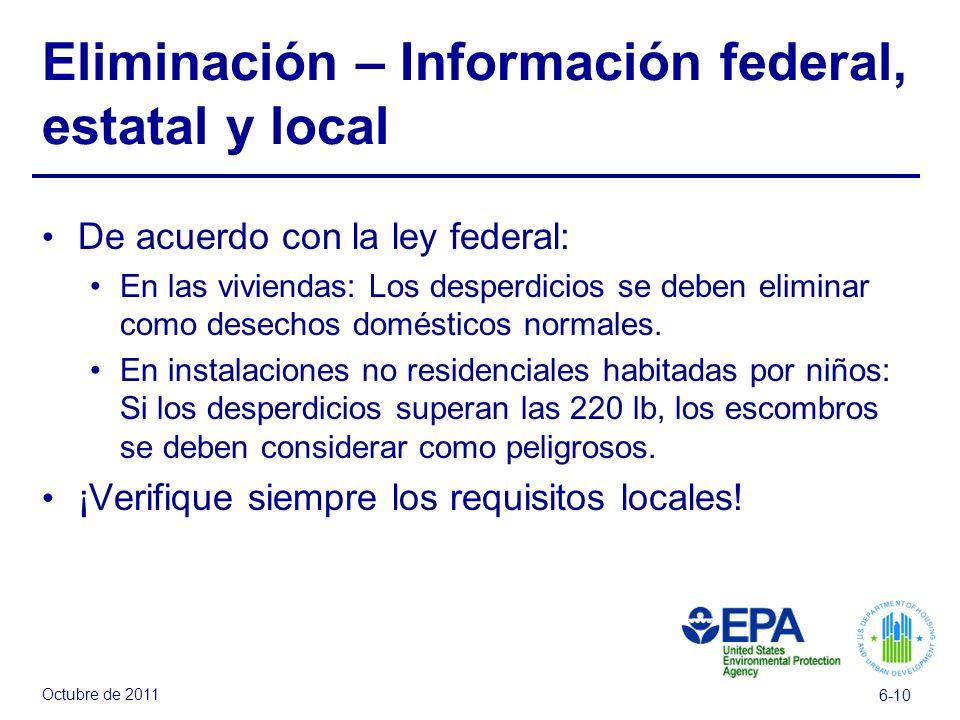 Octubre de 2011 6-10 Eliminación – Información federal, estatal y local De acuerdo con la ley federal: En las viviendas: Los desperdicios se deben eli