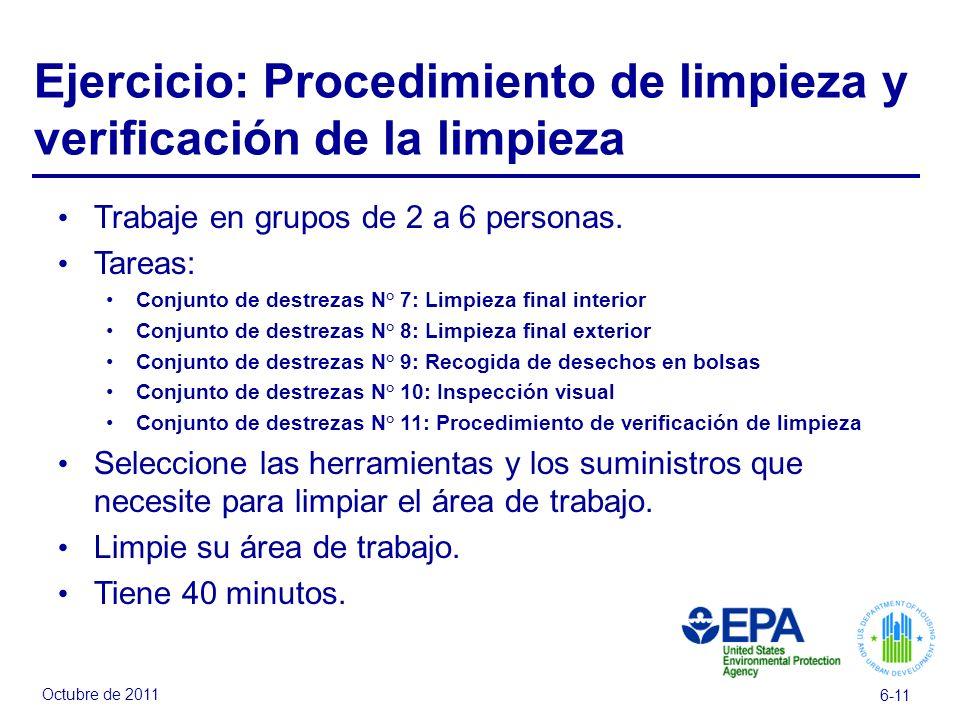 Octubre de 2011 6-11 Ejercicio: Procedimiento de limpieza y verificación de la limpieza Trabaje en grupos de 2 a 6 personas. Tareas: Conjunto de destr