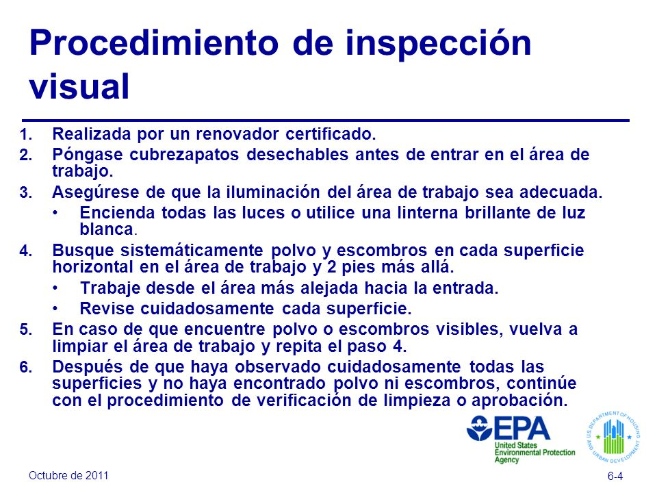 Octubre de 2011 6-4 Procedimiento de inspección visual 1. Realizada por un renovador certificado. 2. Póngase cubrezapatos desechables antes de entrar