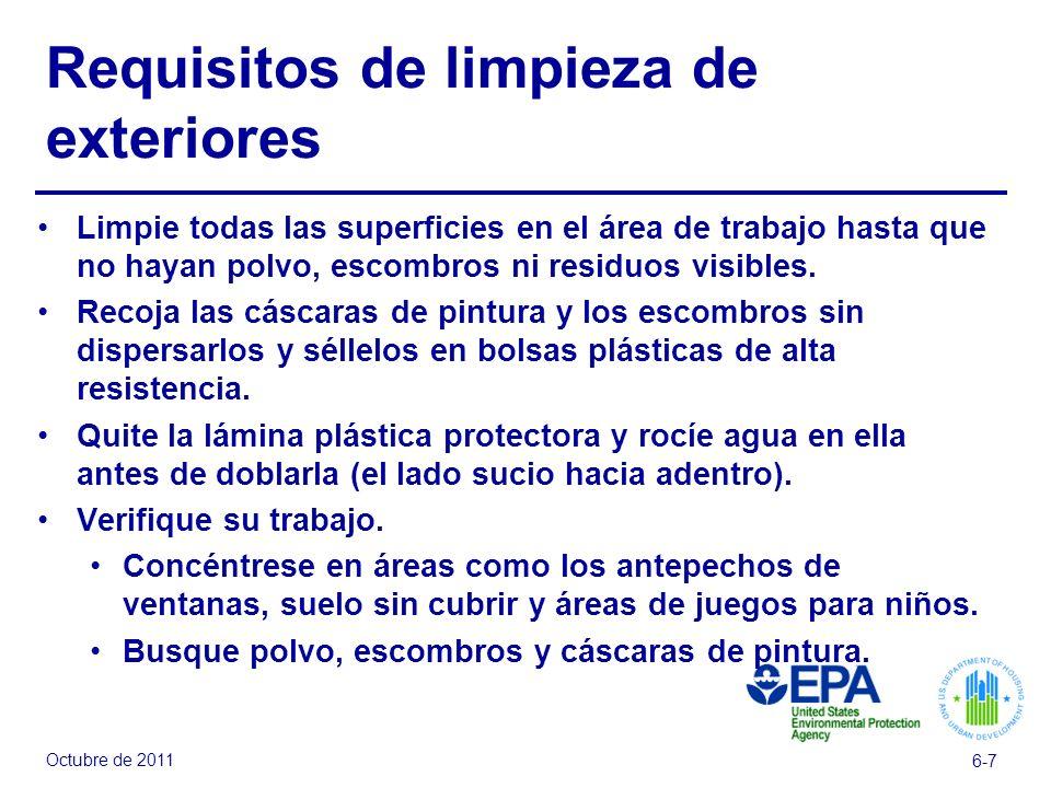 Octubre de 2011 6-7 Requisitos de limpieza de exteriores Limpie todas las superficies en el área de trabajo hasta que no hayan polvo, escombros ni res