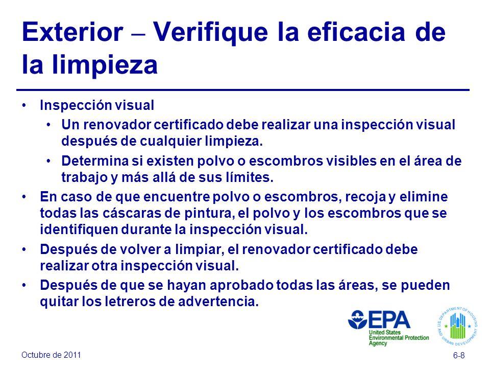Octubre de 2011 6-8 Exterior – Verifique la eficacia de la limpieza Inspección visual Un renovador certificado debe realizar una inspección visual des