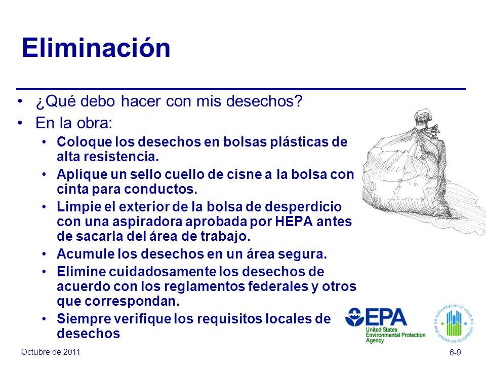 Octubre de 2011 6-9 Eliminación ¿Qué debo hacer con mis desechos? En la obra: Coloque los desechos en bolsas plásticas de alta resistencia. Aplique un