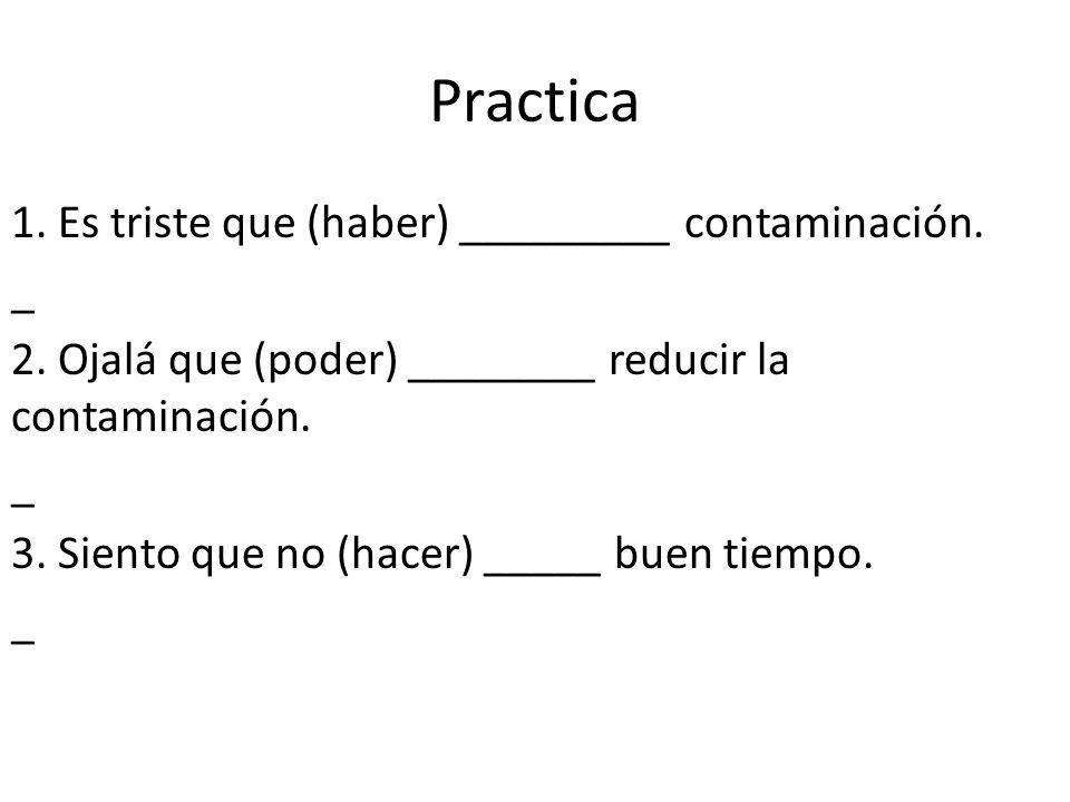 Practica 1.Es triste que (haber) _________ contaminación.