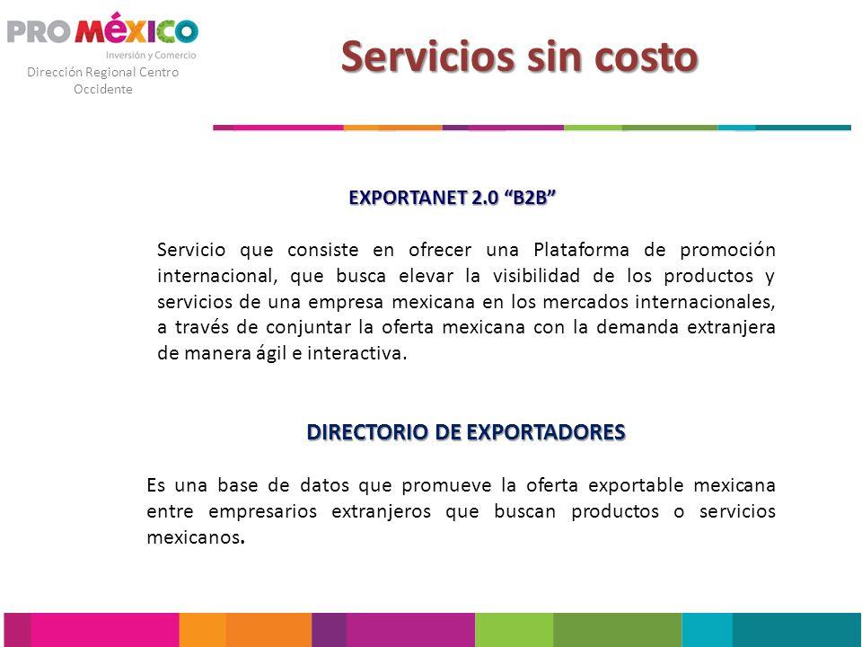 Dirección Regional Centro Occidente Servicios sin costo EXPORTANET 2.0 B2B Servicio que consiste en ofrecer una Plataforma de promoción internacional,