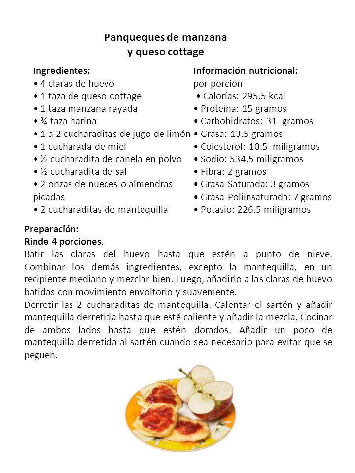 Panqueques de manzana y queso cottage Ingredientes: 4 claras de huevo 1 taza de queso cottage 1 taza manzana rayada ¾ taza harina 1 a 2 cucharaditas d
