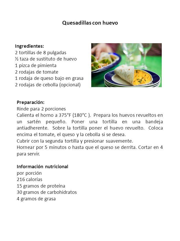 Quesadillas con huevo Ingredientes: 2 tortillas de 8 pulgadas ½ taza de sustituto de huevo 1 pizca de pimienta 2 rodajas de tomate 1 rodaja de queso b