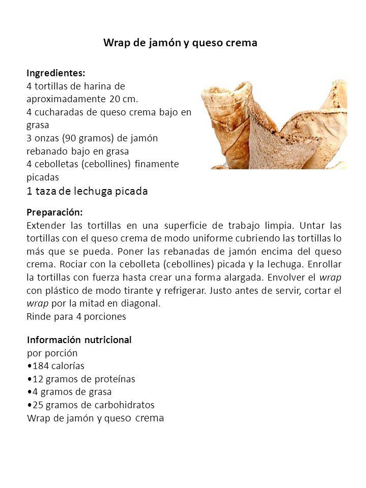 Wrap de jamón y queso crema Ingredientes: 4 tortillas de harina de aproximadamente 20 cm. 4 cucharadas de queso crema bajo en grasa 3 onzas (90 gramos