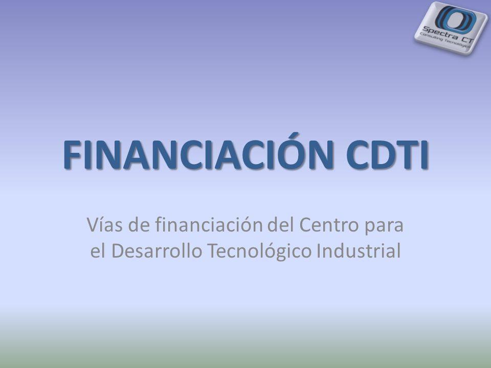 FINANCIACIÓN CDTI Vías de financiación del Centro para el Desarrollo Tecnológico Industrial