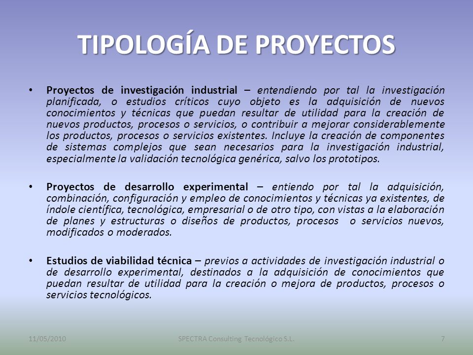 TIPOLOGÍA DE PROYECTOS Proyectos de investigación industrial – entendiendo por tal la investigación planificada, o estudios críticos cuyo objeto es la