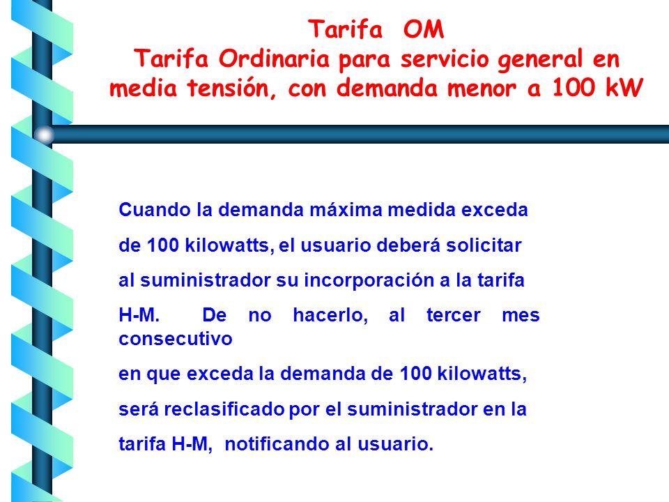 5.- COSTOS Tarifa OM Tarifa Ordinaria para servicio general en media tensión, con demanda menor a 100 kW Tarifa OM Cargo por kWh $ 0.843 Cargo por kW