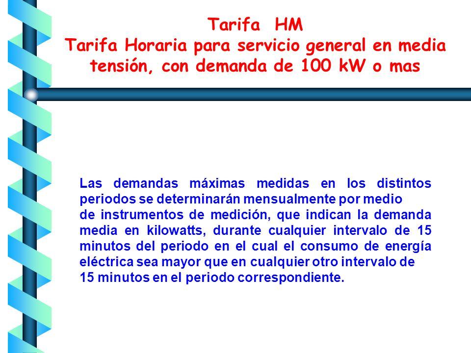 Tarifa HM Tarifa Horaria para servicio general en media tensión, con demanda de 100 kW o mas En las fórmulas que definen las demandas facturables, el
