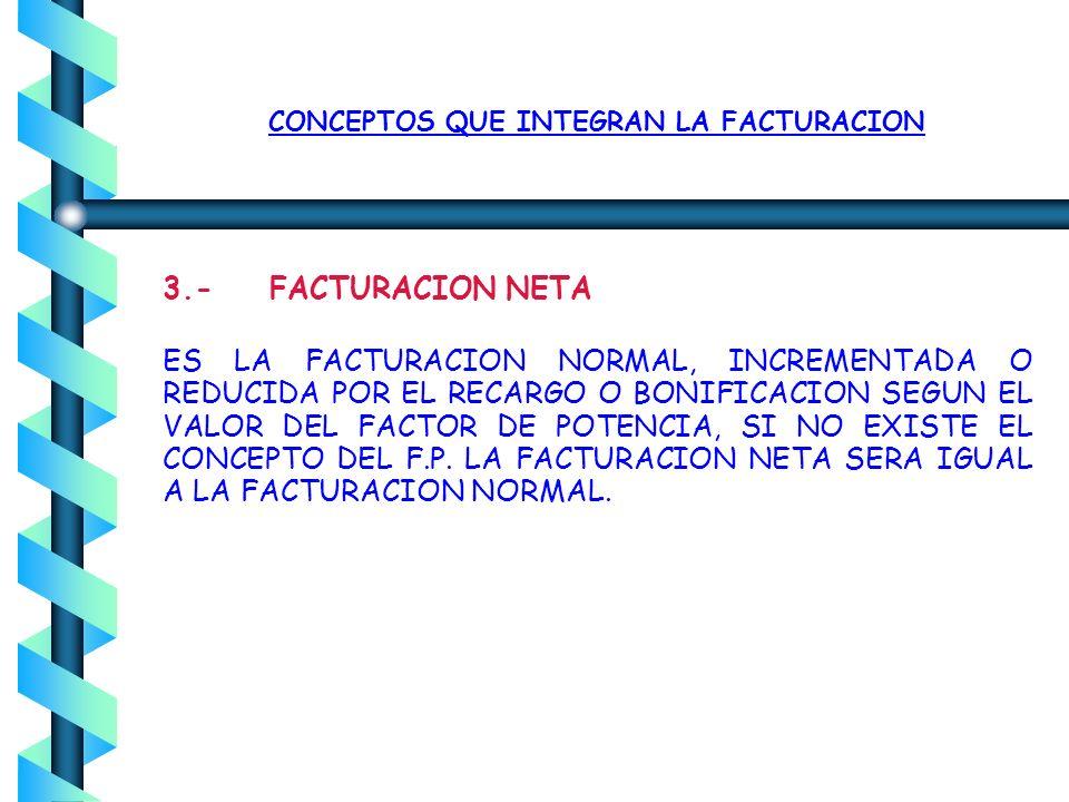 CONCEPTOS QUE INTEGRAN LA FACTURACION 2. FACTURACION NORMAL ES LA FACTURACION BASICA, INCREMENTADA O REDUCIDA POR EL CARGO O BONIFICACION DE EL 2% (DO