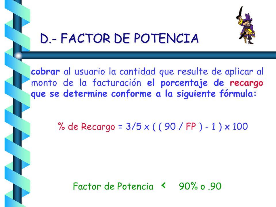 D.- FACTOR DE POTENCIA El usuario procurará mantener un factor de potencia (FP) tan aproximado a 100% (cien por ciento) como le sea posible, pero en e