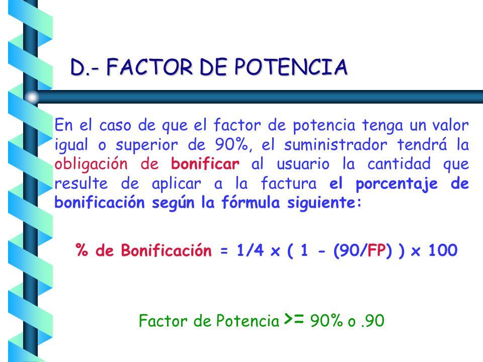 D.- FACTOR DE POTENCIA cobrar al usuario la cantidad que resulte de aplicar al monto de la facturación el porcentaje de recargo que se determine confo