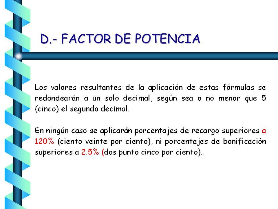 D.- FACTOR DE POTENCIA En el caso de que el factor de potencia tenga un valor igual o superior de 90%, el suministrador tendrá la obligación de bonifi