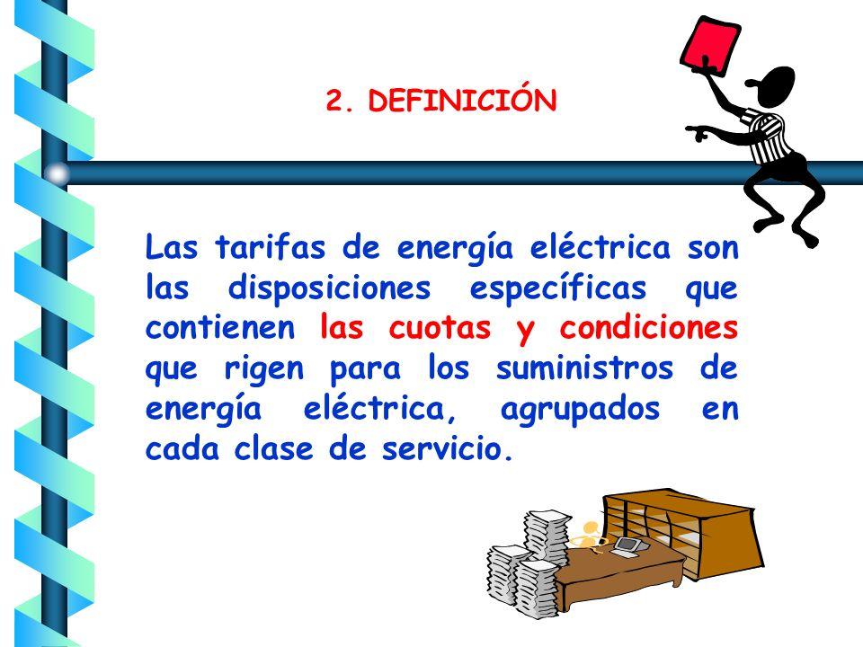 Las tarifas de energía eléctrica son las disposiciones específicas que contienen las cuotas y condiciones que rigen para los suministros de energía eléctrica, agrupados en cada clase de servicio.