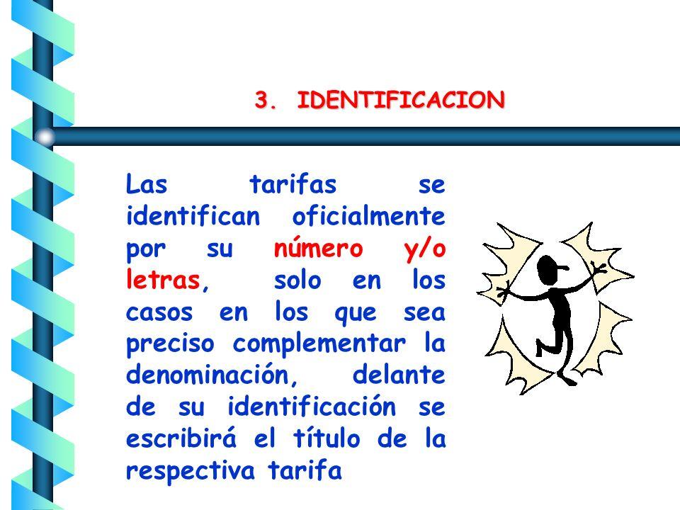 Las tarifas se identifican oficialmente por su número y/o letras, solo en los casos en los que sea preciso complementar la denominación, delante de su identificación se escribirá el título de la respectiva tarifa 3.