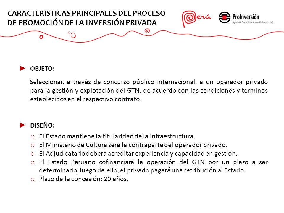 OBJETO: Seleccionar, a través de concurso público internacional, a un operador privado para la gestión y explotación del GTN, de acuerdo con las condi