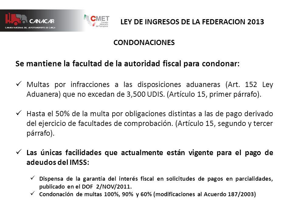 CONDONACIONES Se mantiene la facultad de la autoridad fiscal para condonar: Multas por infracciones a las disposiciones aduaneras (Art.