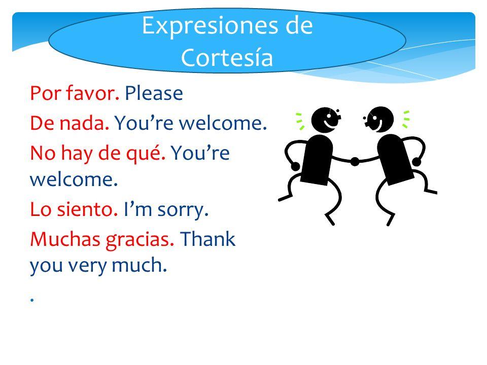 Por favor. Please De nada. Youre welcome. No hay de qué. Youre welcome. Lo siento. Im sorry. Muchas gracias. Thank you very much.. Expresiones de Cort