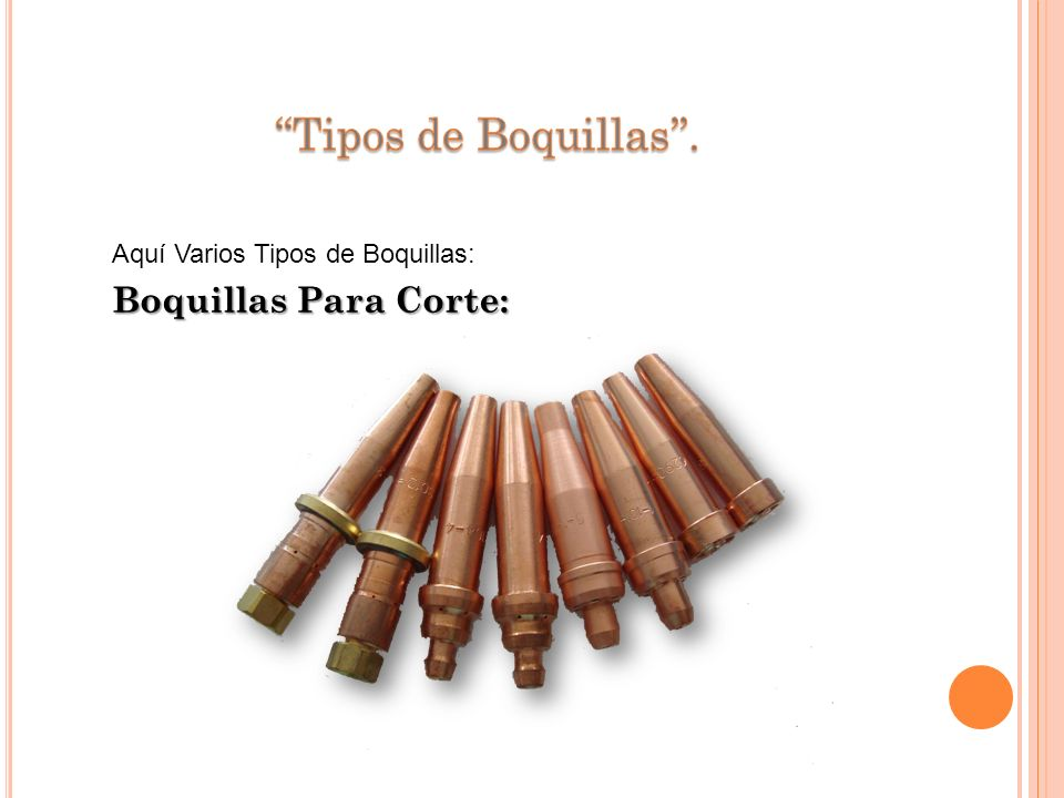 Las boquillas de corte se dividen en: 1) Boquillas tipo estándar: Hasta una presión de 6 bar aprox. 2) Boquilla de corte rápido: Hasta una presión de
