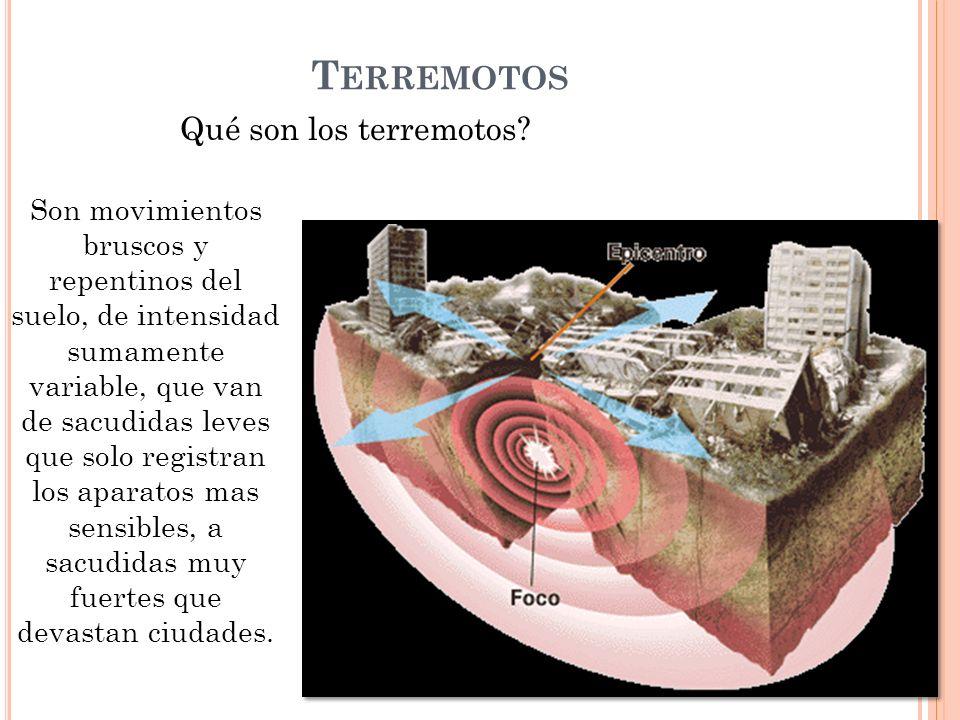 T ERREMOTOS Qué son los terremotos? Son movimientos bruscos y repentinos del suelo, de intensidad sumamente variable, que van de sacudidas leves que s