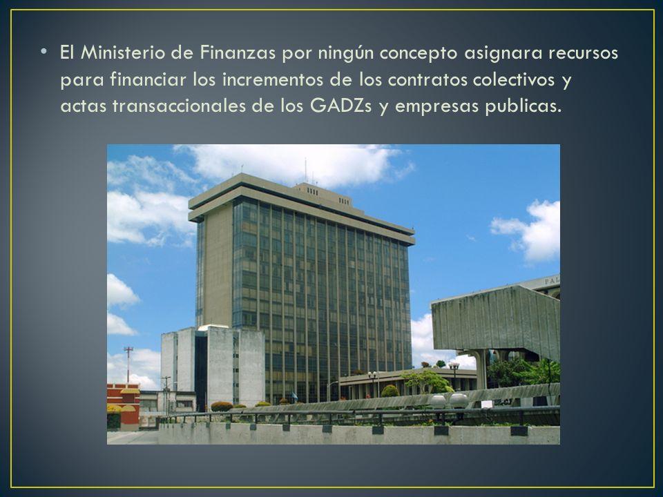 El Ministerio de Finanzas por ningún concepto asignara recursos para financiar los incrementos de los contratos colectivos y actas transaccionales de los GADZs y empresas publicas.