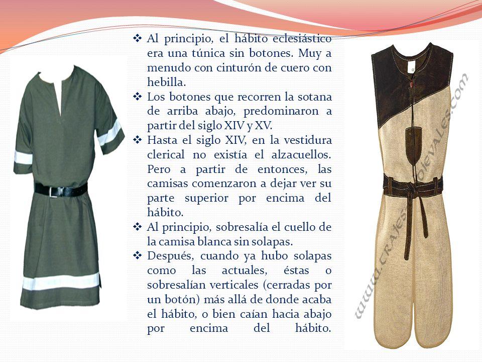Al principio, el hábito eclesiástico era una túnica sin botones. Muy a menudo con cinturón de cuero con hebilla. Los botones que recorren la sotana de