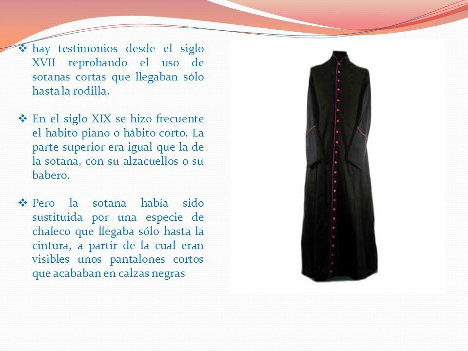 hay testimonios desde el siglo XVII reprobando el uso de sotanas cortas que llegaban sólo hasta la rodilla. En el siglo XIX se hizo frecuente el habit
