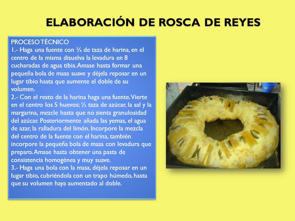 ELABORACIÓN DE ROSCA DE REYES PROCESO TÉCNICO 1.- Haga una fuente con ¾ de taza de harina, en el centro de la misma disuelva la levadura en 8 cucharad