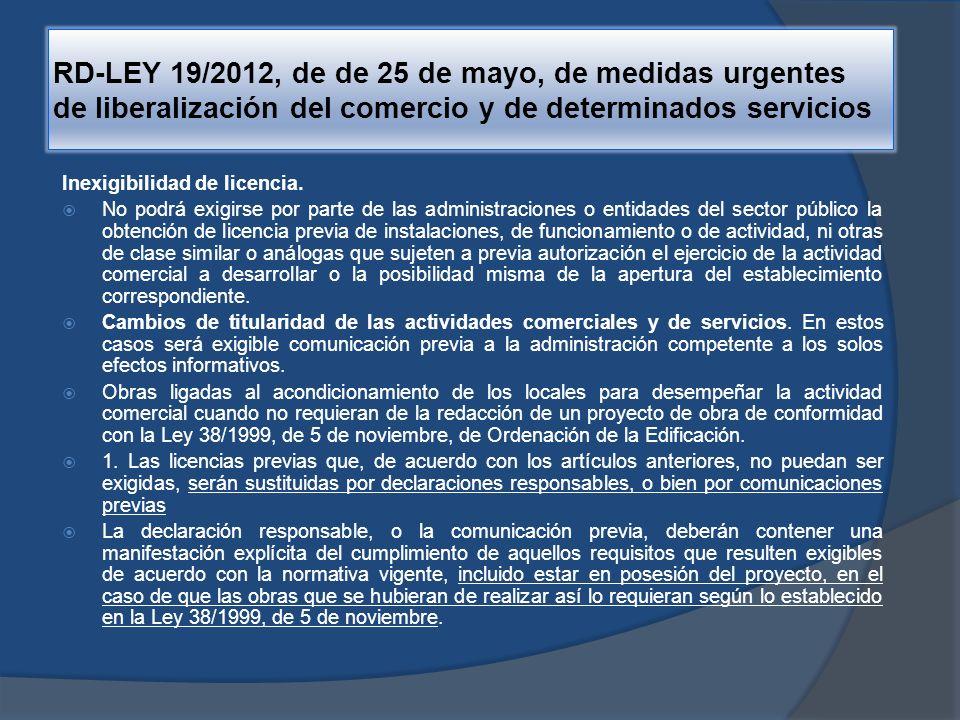 RD-LEY 19/2012, de de 25 de mayo, de medidas urgentes de liberalización del comercio y de determinados servicios Cuando deban realizarse diversas actuaciones relacionadas con la misma actividad o en el mismo local en que ésta se desarrolla, las declaraciones responsables, o las comunicaciones previas, se tramitarán conjuntamente.