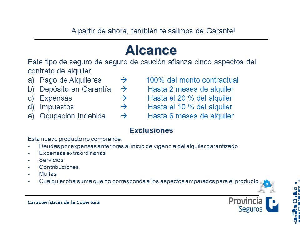 Este tipo de seguro de seguro de caución afianza cinco aspectos del contrato de alquiler: a)Pago de Alquileres 100% del monto contractual b)Depósito e