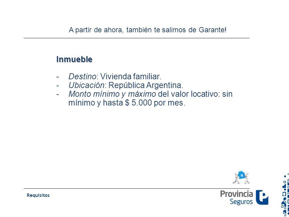 Inmueble -Destino: Vivienda familiar. -Ubicación: República Argentina. -Monto mínimo y máximo del valor locativo: sin mínimo y hasta $ 5.000 por mes.