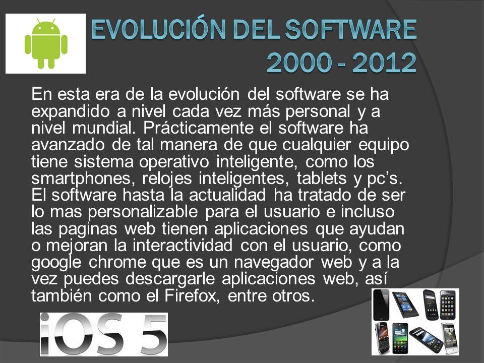 En esta era de la evolución del software se ha expandido a nivel cada vez más personal y a nivel mundial. Prácticamente el software ha avanzado de tal