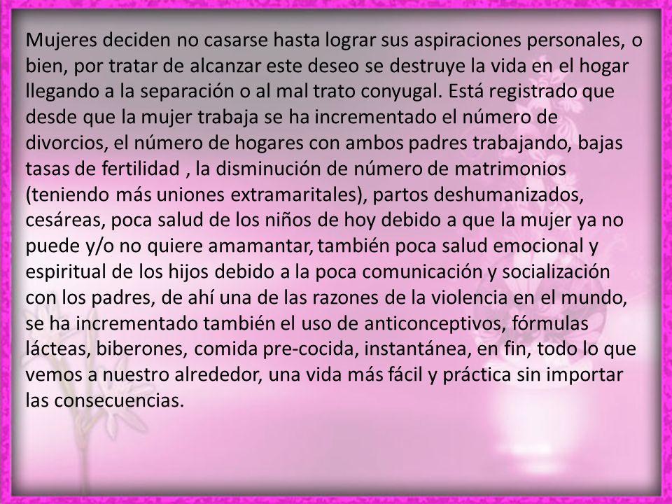 Mujeres deciden no casarse hasta lograr sus aspiraciones personales, o bien, por tratar de alcanzar este deseo se destruye la vida en el hogar llegando a la separación o al mal trato conyugal.
