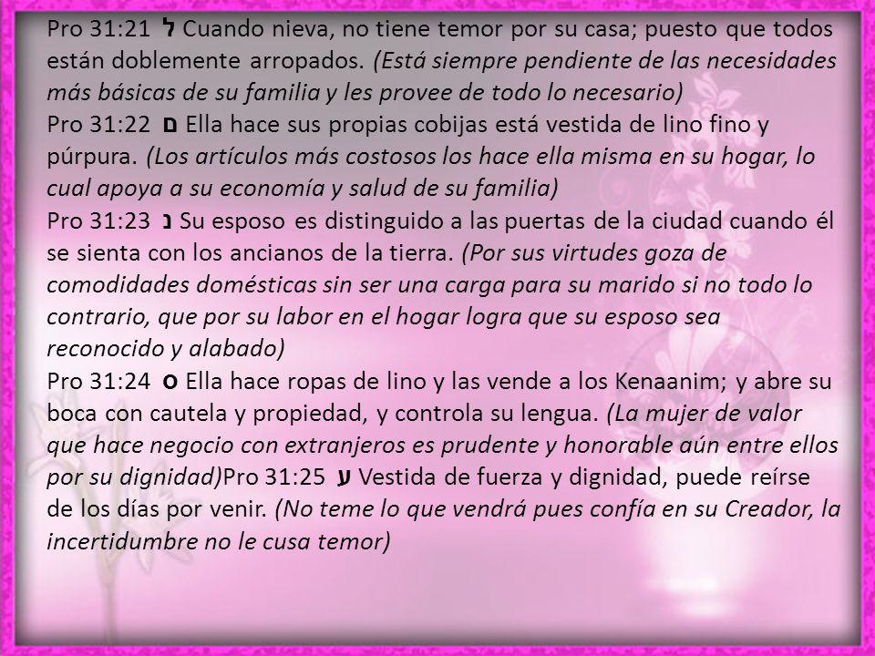 Pro 31:21 ל Cuando nieva, no tiene temor por su casa; puesto que todos están doblemente arropados.