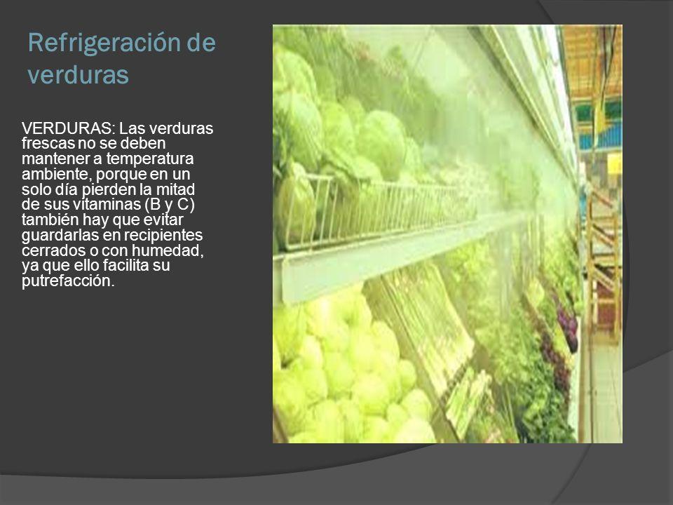 Refrigeración de verduras VERDURAS: Las verduras frescas no se deben mantener a temperatura ambiente, porque en un solo día pierden la mitad de sus vi