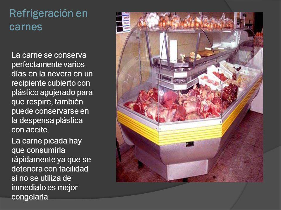 Refrigeración en carnes La carne se conserva perfectamente varios días en la nevera en un recipiente cubierto con plástico agujerado para que respire,
