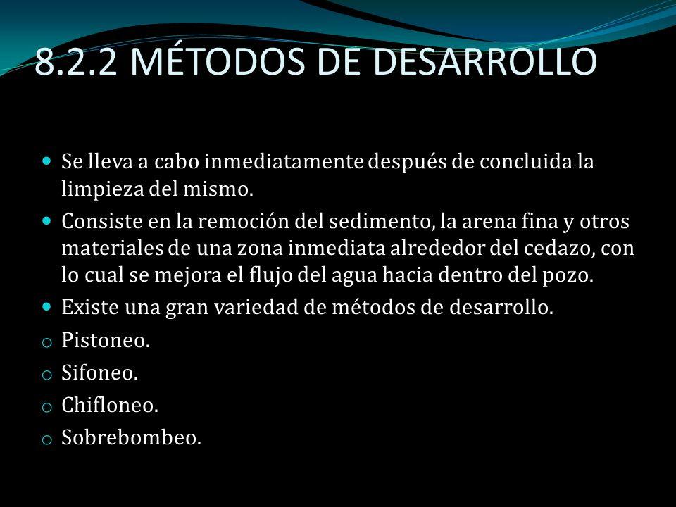 8.2.2 MÉTODOS DE DESARROLLO Se lleva a cabo inmediatamente después de concluida la limpieza del mismo. Consiste en la remoción del sedimento, la arena