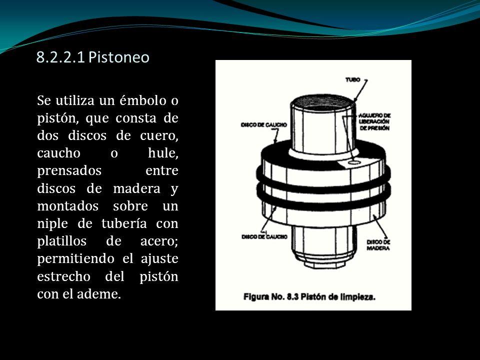 8.2.2.1 Pistoneo Se utiliza un émbolo o pistón, que consta de dos discos de cuero, caucho o hule, prensados entre discos de madera y montados sobre un