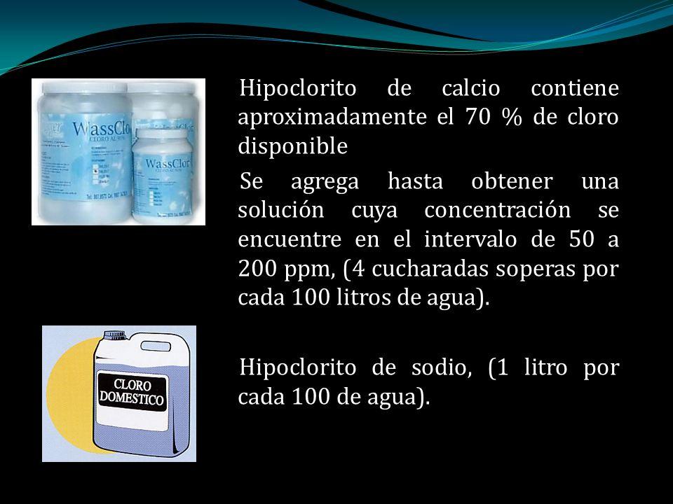Hipoclorito de calcio contiene aproximadamente el 70 % de cloro disponible Se agrega hasta obtener una solución cuya concentración se encuentre en el