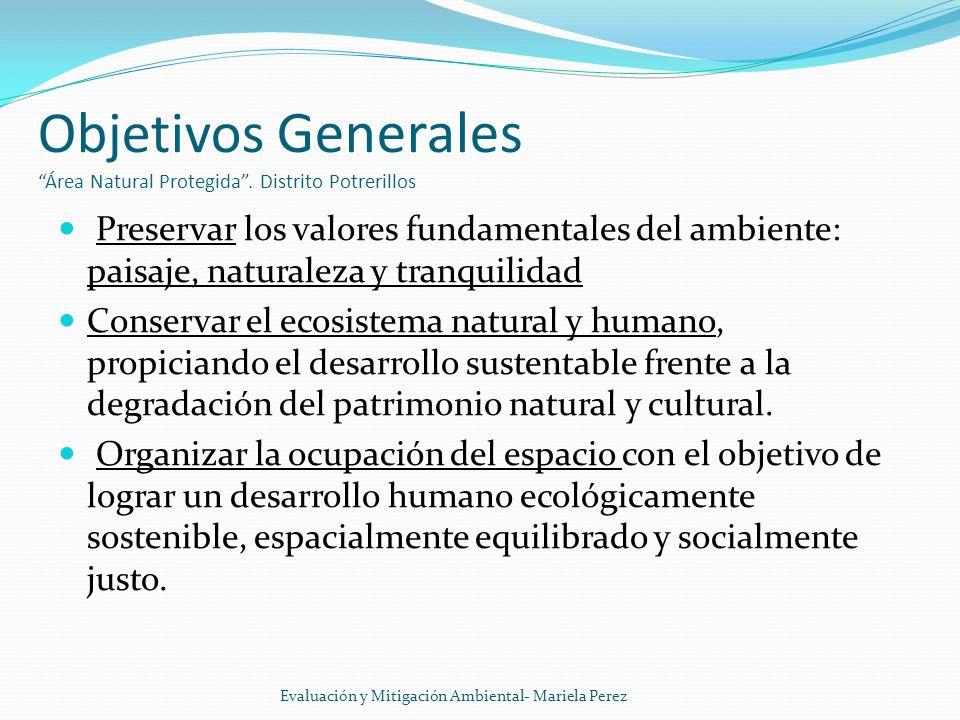 Objetivos Generales Área Natural Protegida. Distrito Potrerillos Preservar los valores fundamentales del ambiente: paisaje, naturaleza y tranquilidad