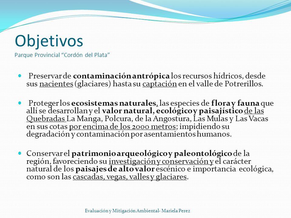 Objetivos Parque Provincial Cordón del Plata Preservar de contaminación antrópica los recursos hídricos, desde sus nacientes (glaciares) hasta su capt