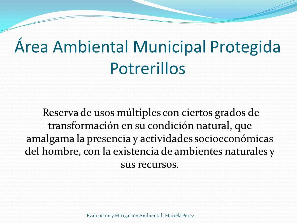 Área Ambiental Municipal Protegida Potrerillos Reserva de usos múltiples con ciertos grados de transformación en su condición natural, que amalgama la