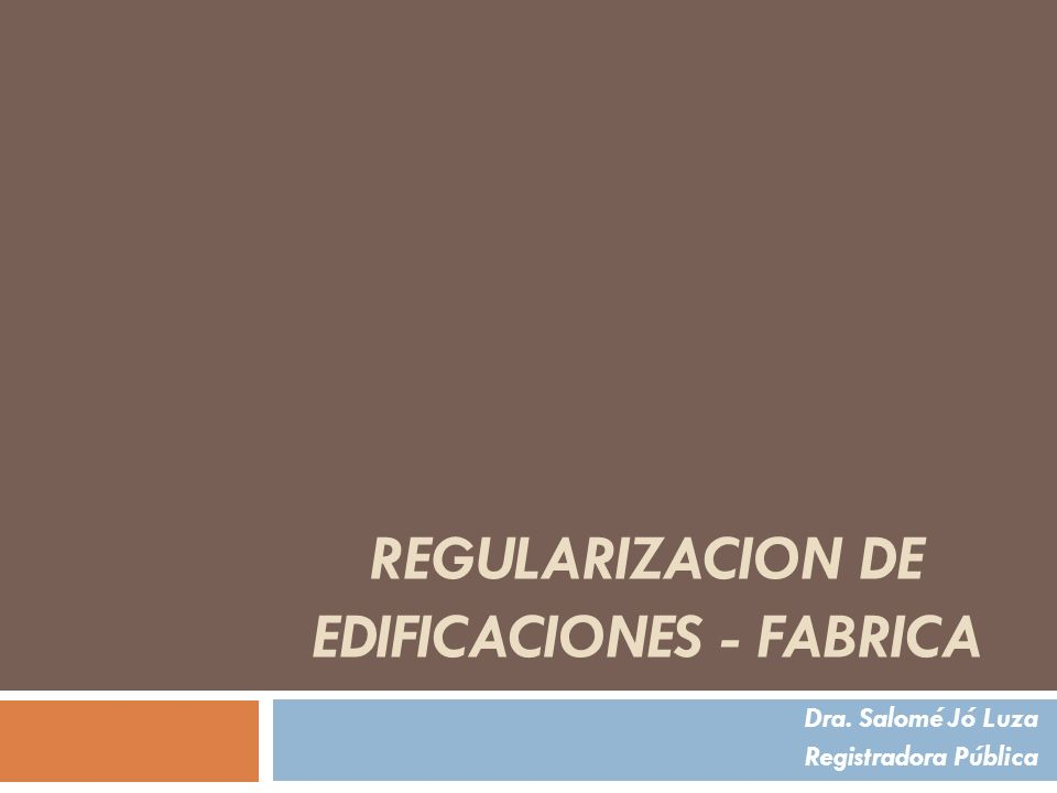Criterios de Calificación Formalidad del título a inscribir Fábrica: FOR, FUE, FORMUN, EP, Formularios antiguos Reglamentos: FOR 2 o 3; Doc.