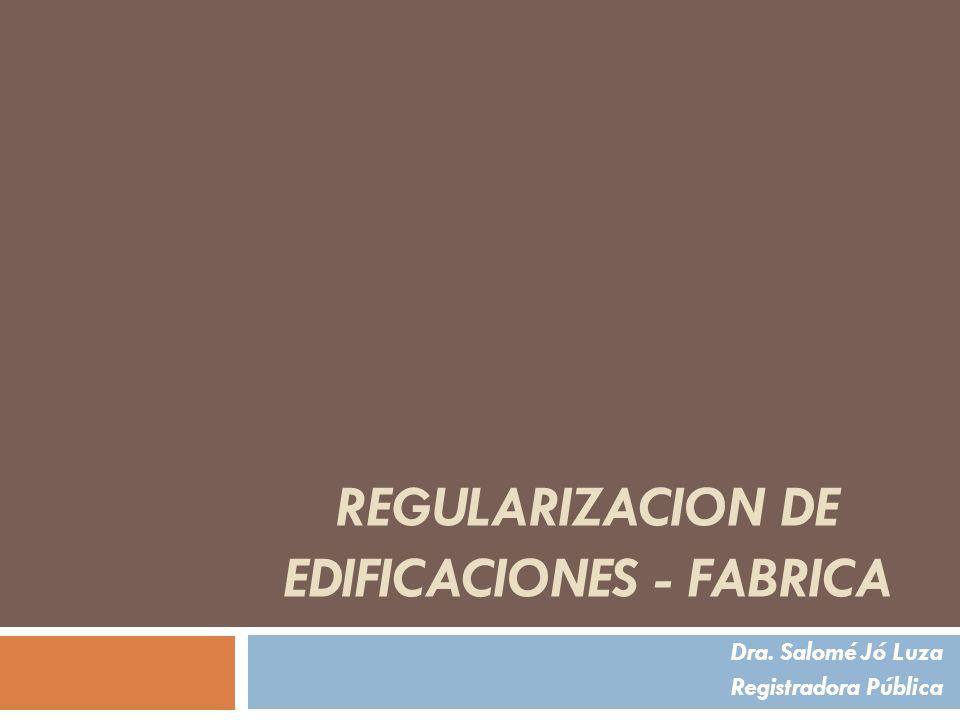 REGULARIZACION DE EDIFICACIONES - FABRICA Dra. Salomé Jó Luza Registradora Pública