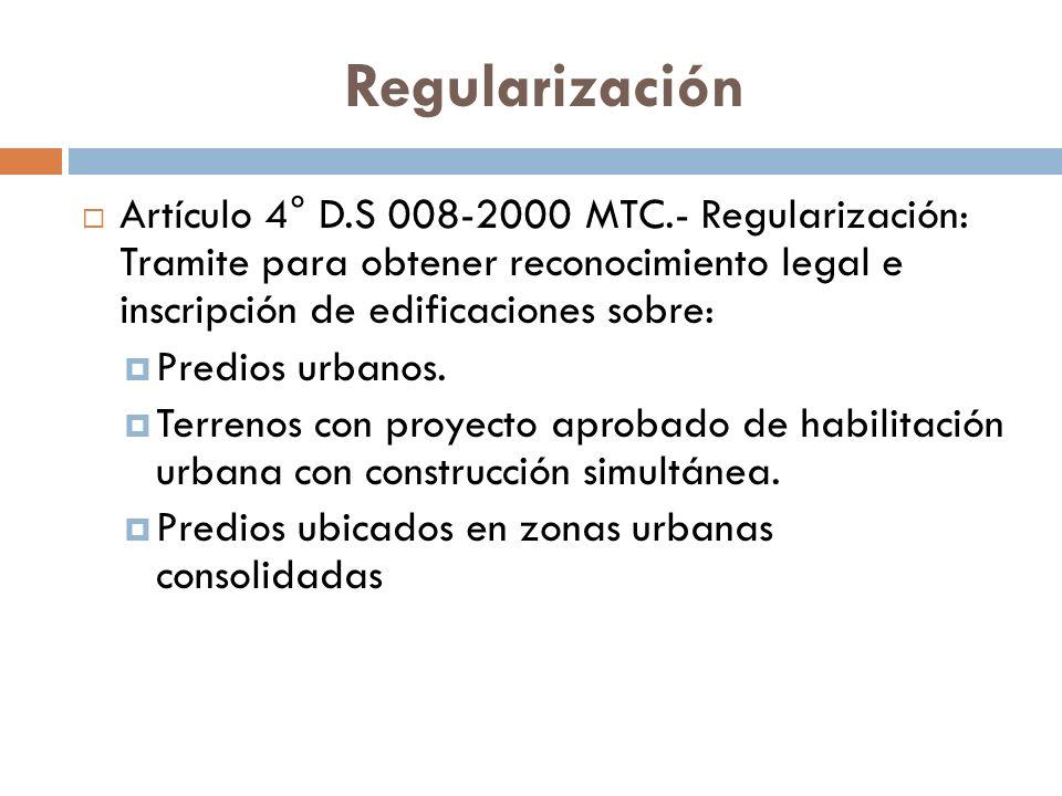 Regularización Artículo 4° D.S 008-2000 MTC.- Regularización: Tramite para obtener reconocimiento legal e inscripción de edificaciones sobre: Predios