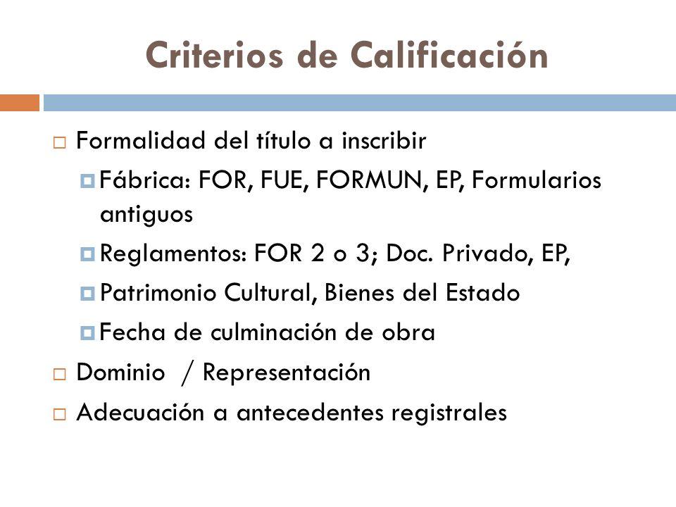 Criterios de Calificación Formalidad del título a inscribir Fábrica: FOR, FUE, FORMUN, EP, Formularios antiguos Reglamentos: FOR 2 o 3; Doc. Privado,