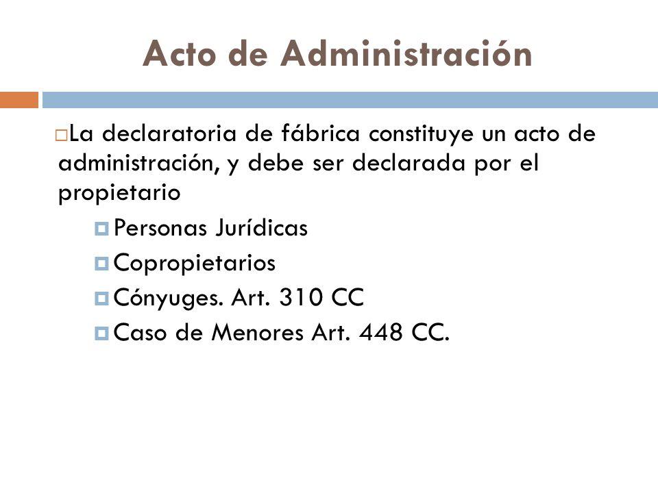 Acto de Administración La declaratoria de fábrica constituye un acto de administración, y debe ser declarada por el propietario Personas Jurídicas Cop