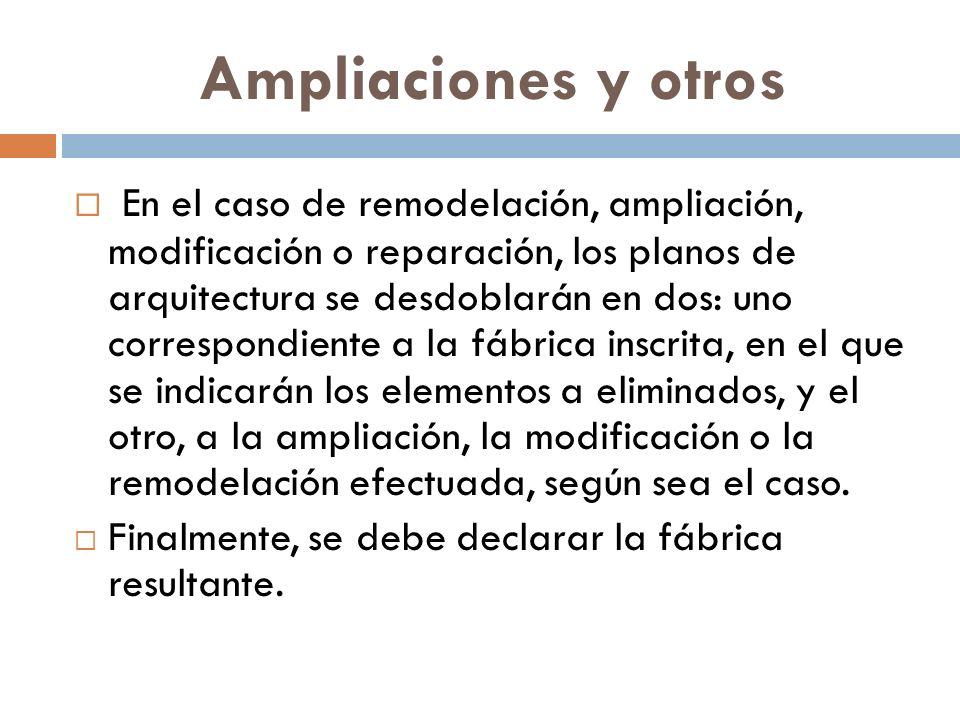 Ampliaciones y otros En el caso de remodelación, ampliación, modificación o reparación, los planos de arquitectura se desdoblarán en dos: uno correspo